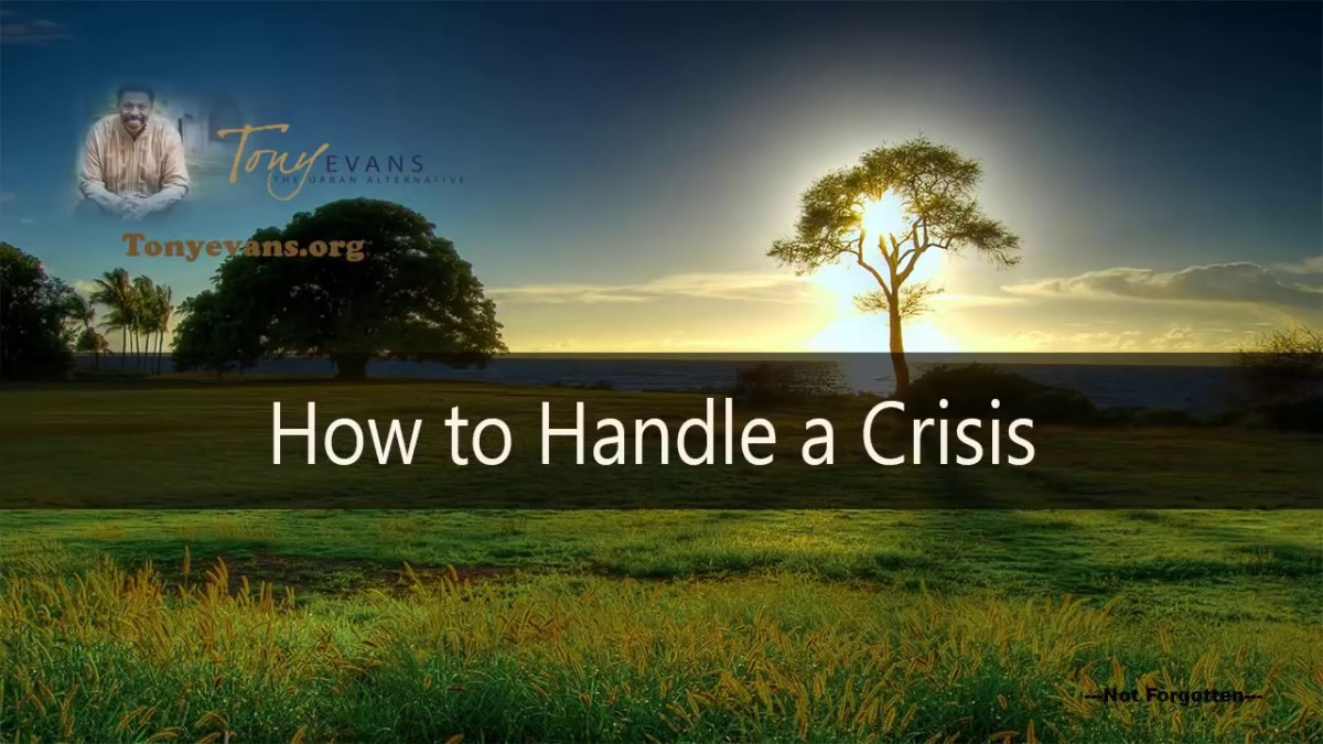 Dr Tony Evans How to Handle a Crisis Tony Evans Sermons