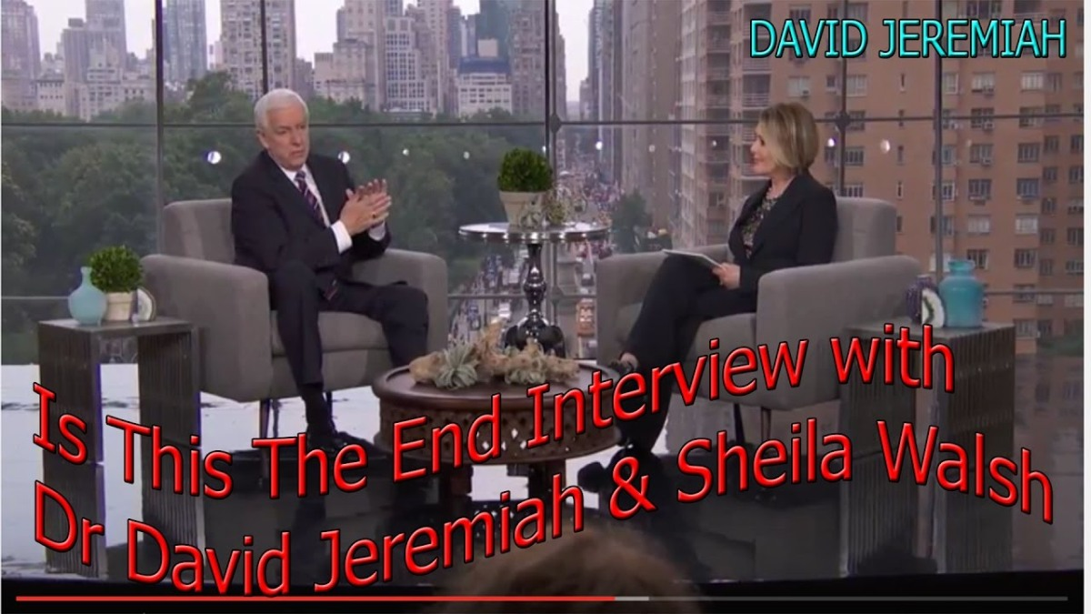 Is This The End? Interview with Dr. David Jeremiah & Sheila Walsh   (MUST WATCH FOR CHRISTIANS, JEWS, MUSLIMS, HINDUS AND PEOPLE OF ALL RELIGIONS AND FOR ALL ATHEISTS OUT THERE!)